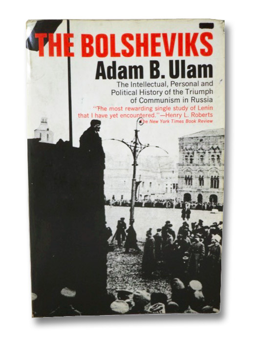 The Bolsheviks: The Intellectual, Personal and Political History of the Triumph of Communism in Russia, Ulam, Adam B.