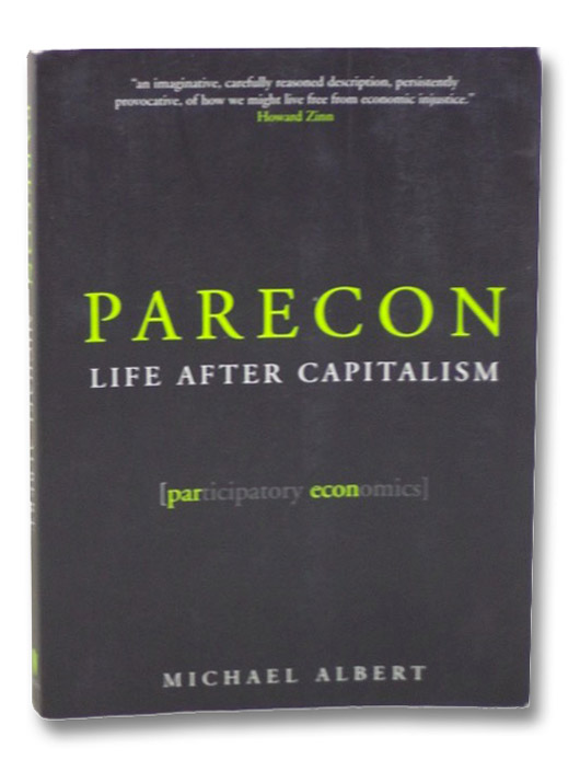 Parecon: Life After Capitalism, Albert, Michael