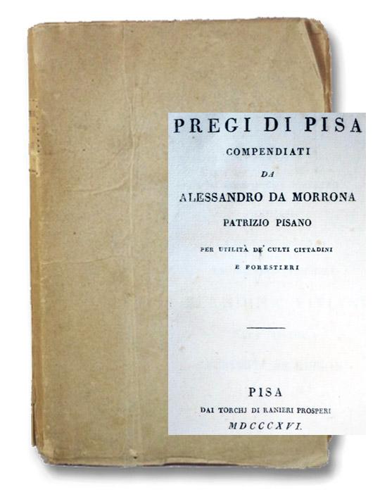 Pregi di Pisa Compendiati da Alessandrio da Morrona, Patrizio Pisano per Utilita de Culti Cittadini e Forestieri, da Morrona, Alessandro