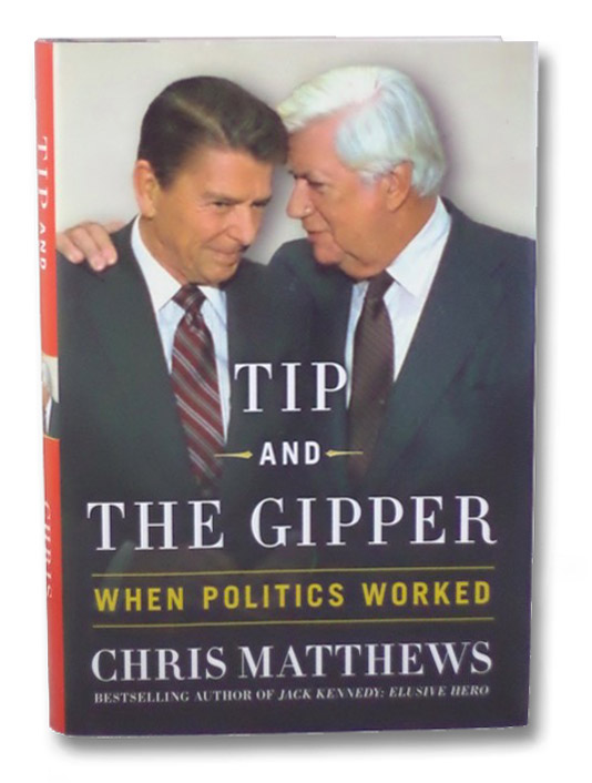 Tip and the Gipper: When Politics Worked, Matthews, Chris