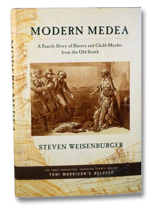 Modern Medea: A Family Story of Slavery and Child-Murder from the Old South, Weisenburger, Steven