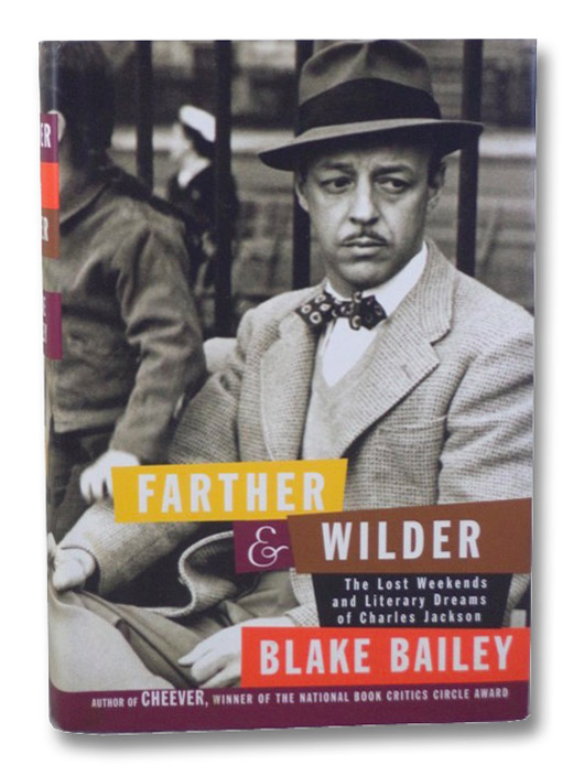 Farther & Wilder: The Lost Weekends and Literary Dreams of Charles Jackson, Bailey, Blake