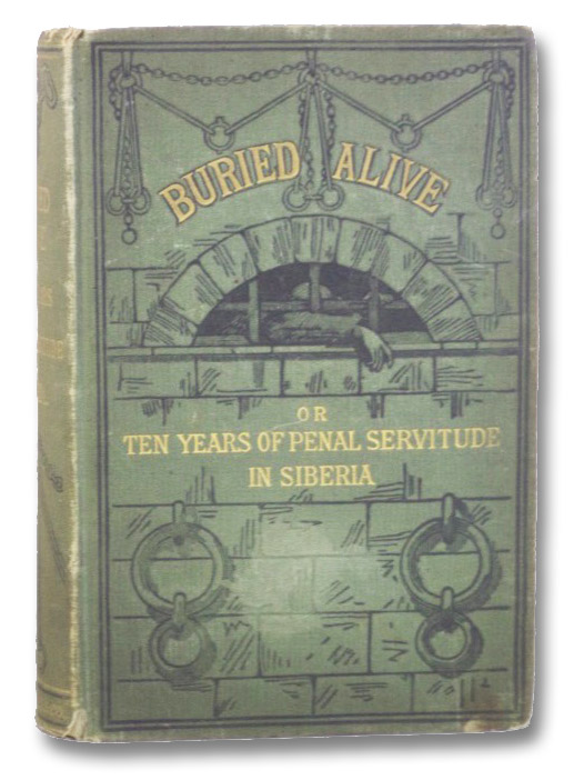 Buried Alive; or, Ten Years of Penal Servitude in Siberia [Later Published as The House of the Dead], Dostoyeffsky, Fedor [Dostoevsky, Fyodor; Dostoyevsky, Feodor]; von Thilo, Marie