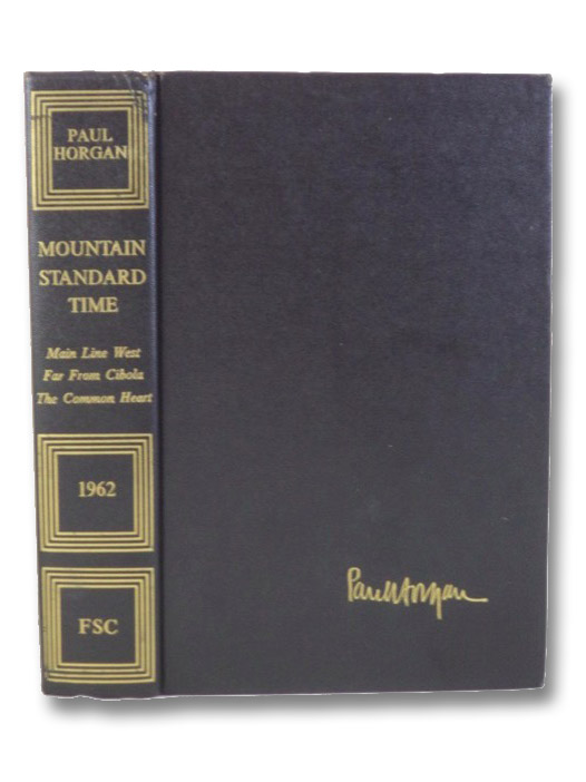 Mountain Standard Time: Main Line West; Far From Cibola; The Common Heart, Horgan, Paul