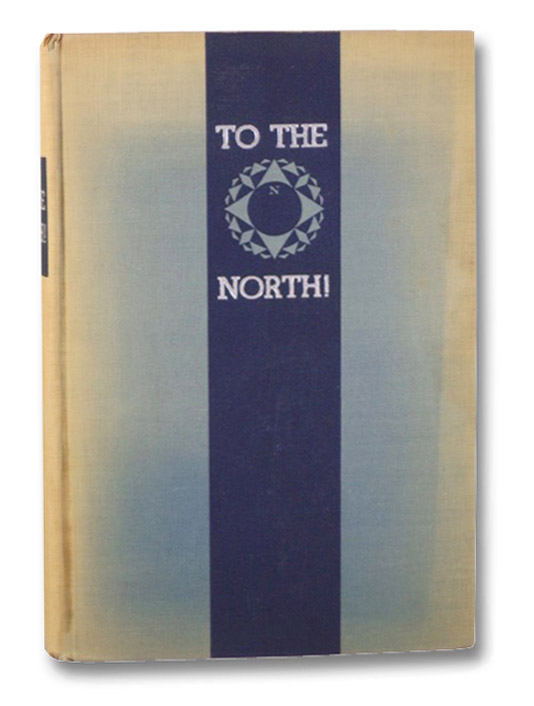 To the North! The Story of Arctic Exploration from Earliest Times to the Present, Mirsky, Jeannette