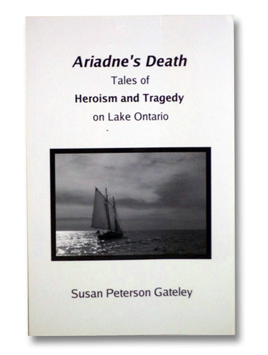 Ariadne's Death: Tales of Heroism and Tragedy on Lake Ontario, Gateley, Susan Peterson