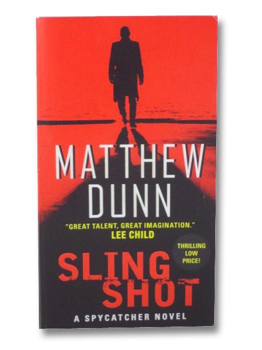 Sling Shot (A Spycatcher Novel), Dunn, Matthew
