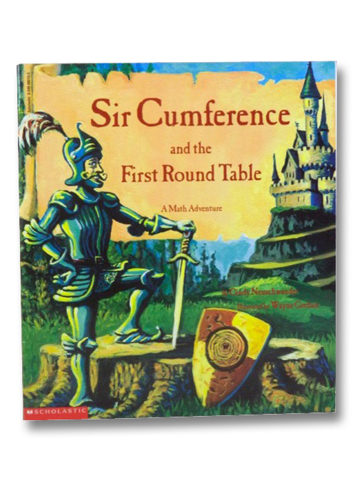 Sir Cumference and the First Round Table: A Math Adventure, Neuschwander, Cindy; Geehan, Wayne