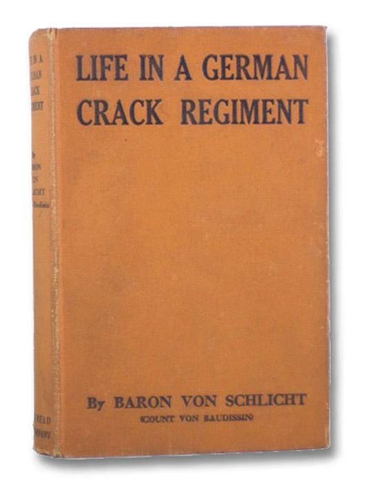 Life in a German Crack Regiment, Von Schlicht, Baron (Count Von Baudissin)