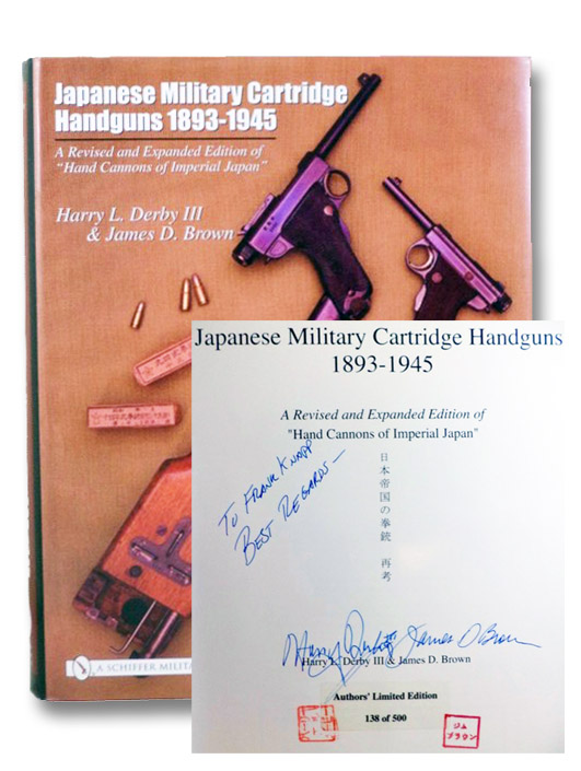 Japanese Military Cartridge Handguns 1893-1945: A Revised and Expanded Edition of 'Hand Cannons of Imperial Japan' -- Author's Limited Edition, 138 of 500, Derby, Harry L.; Brown, James D.