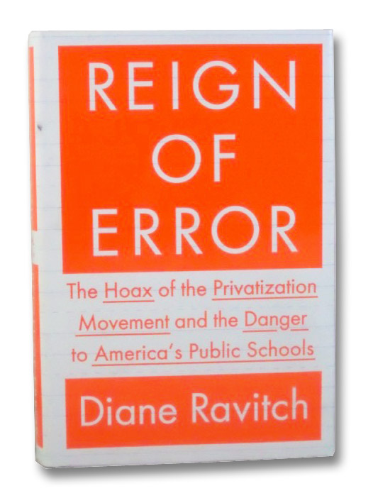 Reign of Error: The Hoax of the Privatization Movement and the Danger to America's Public Schools, Ravitch, Diane