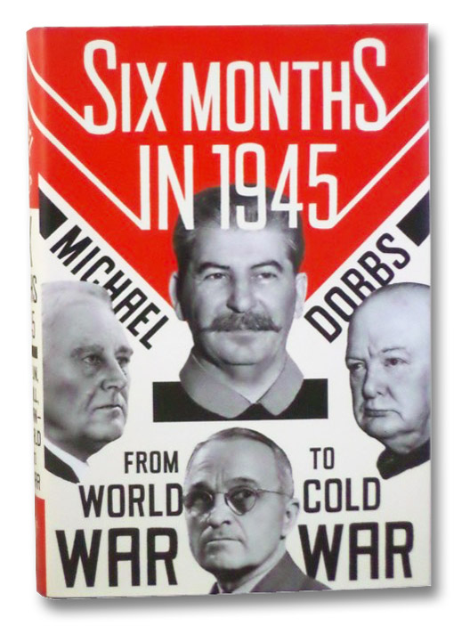 Six Months in 1945: FDR, Stalin, Churchill, and Truman--from World War to Cold War, Dobbs, Michael