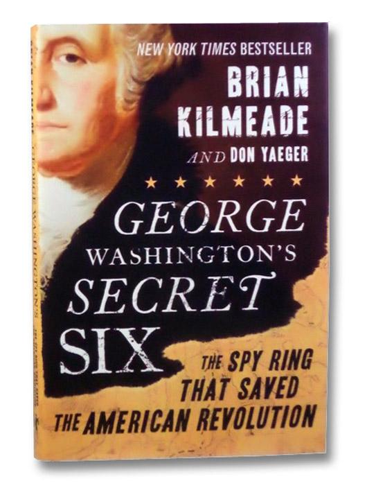 George Washington's Secret Six: The Spy Ring That Saved the American Revolution, Kilmeade, Brian