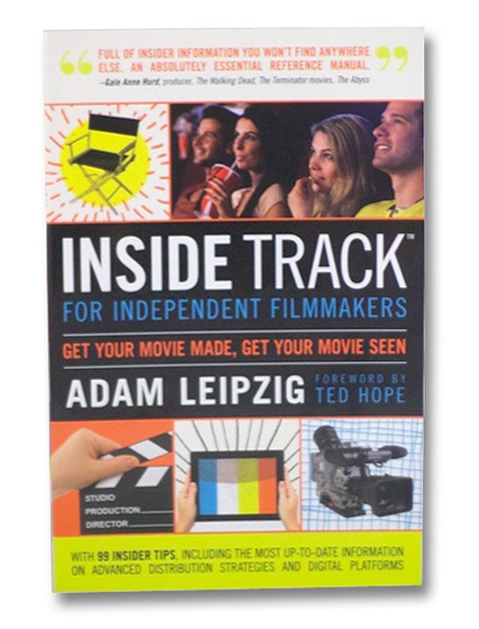 Inside Track for Independent Filmmakers: Get Your Movie Made, Get Your Movie Seen, Leipzig, Adam; Hope, Ted