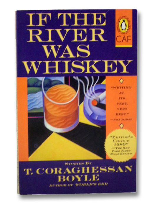 If the River Was Whiskey: Stories (Contemporary American Fiction), Boyle, T. Coraghessan