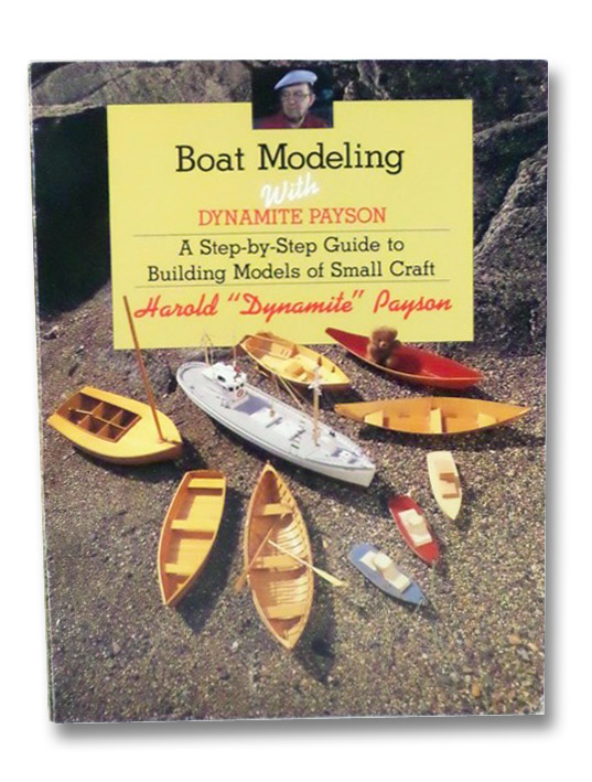 Boat Modeling with Dynamite Payson: A Step-by-Step Guide to Building Models of Small Craft, Payson, Harold Dynamite