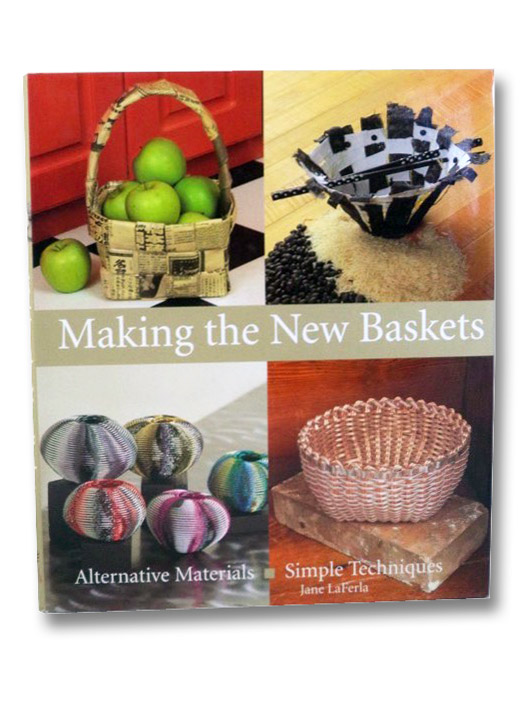 Making the New Baskets: Alternative Materials, Simple Techniques, LaFerla, Jane