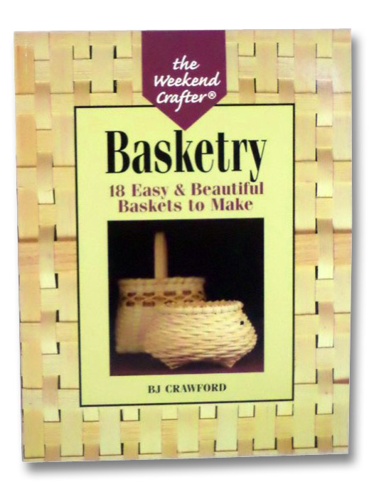 Basketry: 18 Easy & Beautiful Baskets to make (The Weekend Crafter), Crawford, B.J.