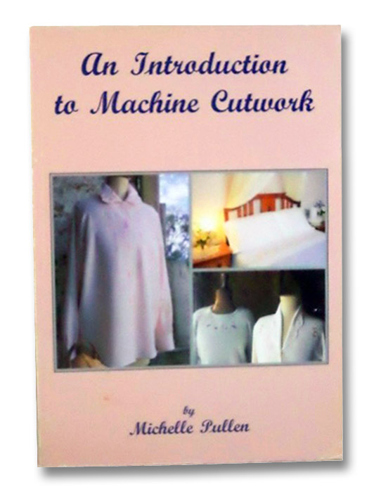 An Introduction to Machine Cutwork, Pullen, Michelle
