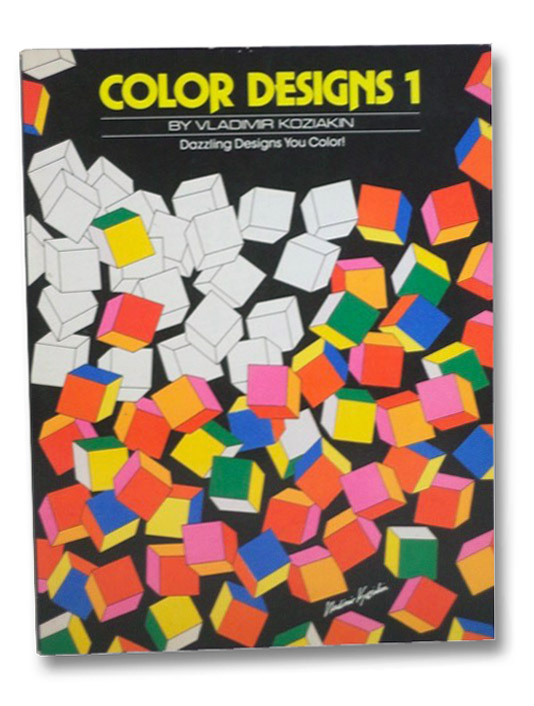 Color Designs 1: Dazzling Designs You Color!, Koziakin, Vladimir
