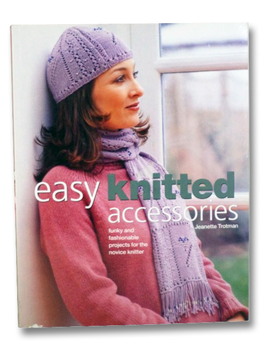 Easy Knitted Accessories: Funky and Fashionable Projects for the Novice Knitter, Trotman, Jeanette