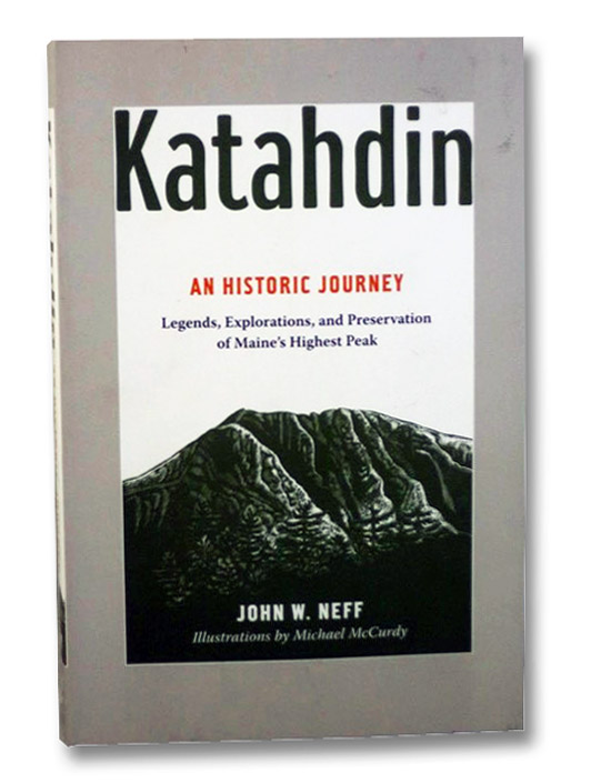 Katahdin: An Historic Journey - Legends, Exploration, and Preservation of Maine's Highest Peak, Neff, John W.; McCurdy, Michael