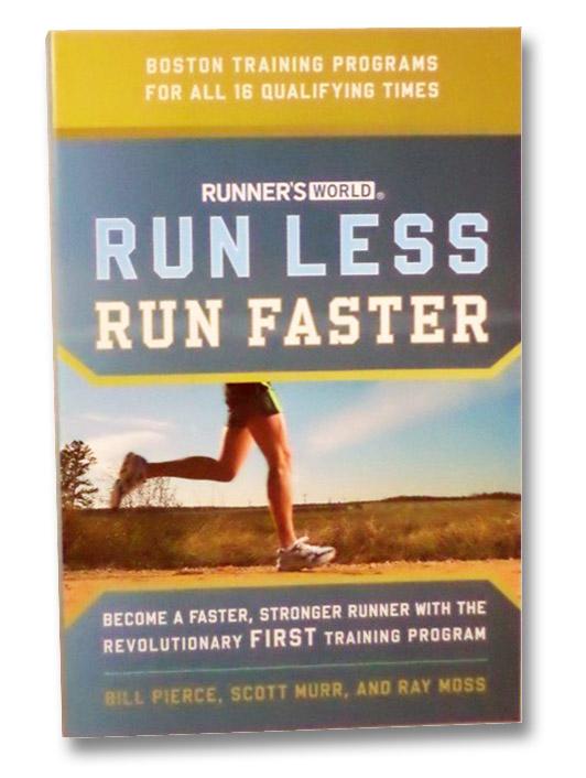 Runner's World Run Less, Run Faster: Become a Faster, Stronger Runner with the Revolutionary FIRST Training Program, Pierce, Bill; Murr, Scott; Moss, Ray