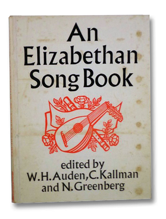 An Elizabethan Song Book: Lute Songs, Madrigals and Rounds, Auden, W.H.; Kallman, C.; Greenberg, N.
