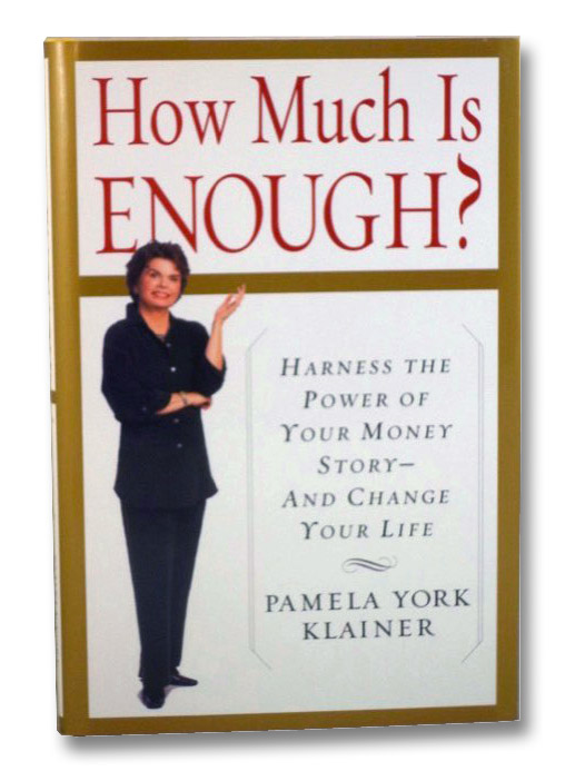How Much is Enough? Harness the Power of Your Money Story -- and Change Your Life, Klainer, Pamela York