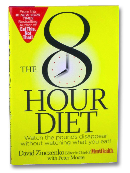 The 8 Hour Diet: Watch the Pounds Disappear Without Watching What You Eat!, Zinczenko, David; Moore, Peter