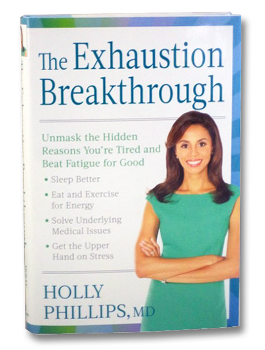 The Exhaustion Breakthrough: Unmask the Hidden Reasons You're Tired and Beat Fatigue for Good, Phillips, Holly