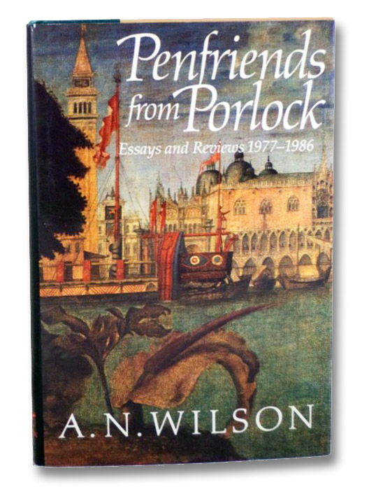 Penfriends from Porlock: Essays and Reviews, 1977-1986, Wilson, A. N.