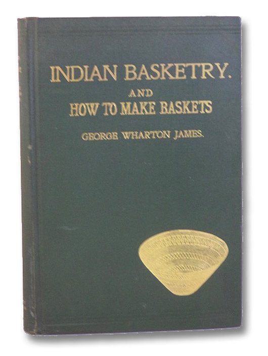 Indian Basketry, and How to Make Baskets, James, George Wharton