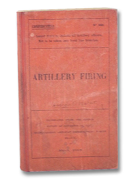 Artillery Firing: Translated from the French Edition of November 19, 1917. (Confidential No. 990.)
