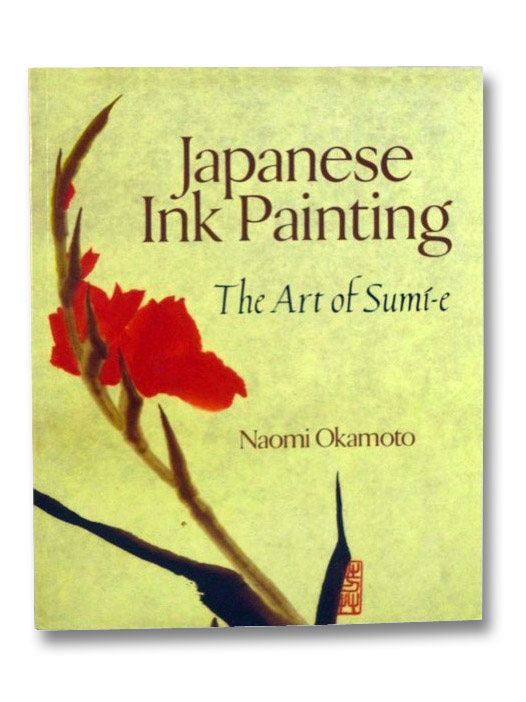 Japanese Ink Painting: The Art of Sumi-e, Okamoto, Naomi