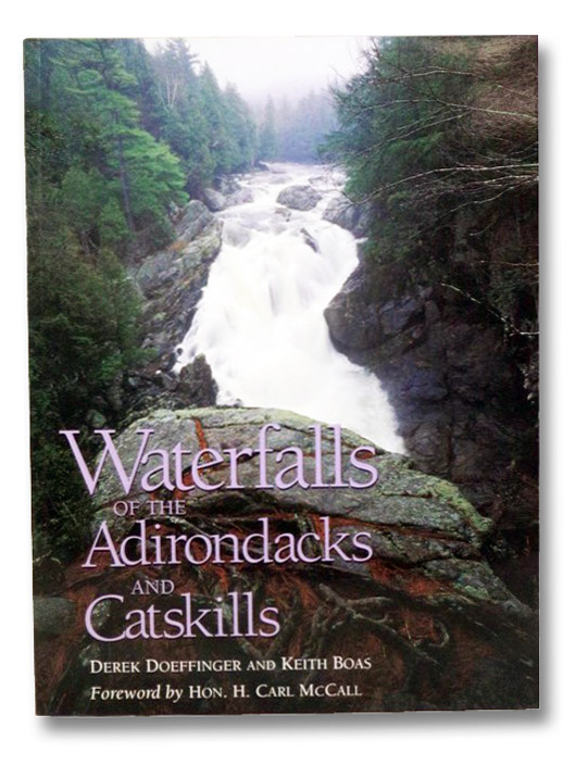 Waterfalls of the Adirondacks and Catskills, Doeffinger, Derek; Boas, Keith; McCall, Hon. H. Carl