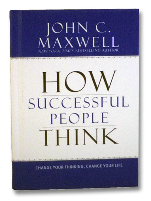 How Successful People Think: Change Your Thinking, Change Your Life, Maxwell, John C.