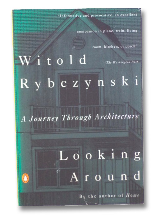 Looking Around: A Journey Through Architecture, Rybczynski, Witold