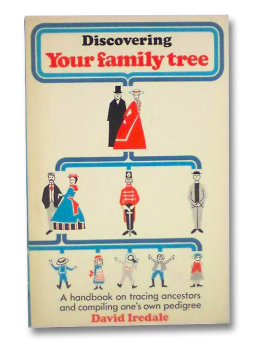 Discovering Your Family Tree: A Handbook on Tracing Ancestors and Compiling One's Own Pedigree, Iredale, David