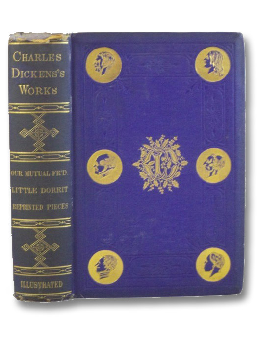 Our Mutual Friend; Little Dorrit; Reprinted Pieces (The Works of Charles Dickens, Library Edition, Volume 4), Dickens, Charles