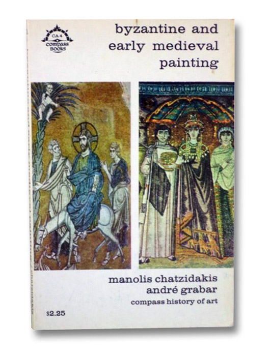 Byzantine and Early Medieval Painting (Compass History of Art), Chatzidakis, Manolis; Grabar, Andre