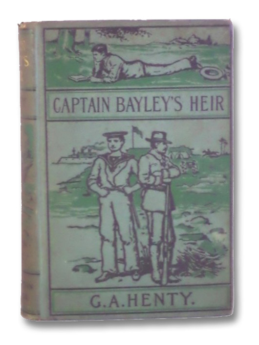 Captain Bayley's Heir: A Tale of the Gold Fields of California., Henty, G.A. [George Alfred]