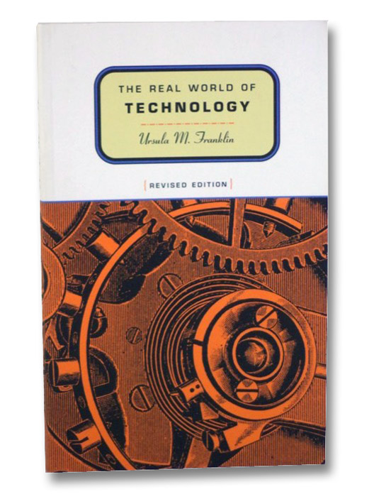 The Real World of Technology, Franklin, Ursula M.