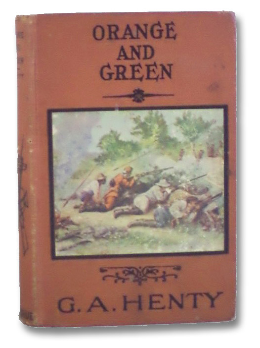 Orange and Green: A Tale of the Boyne and Limerick, Henty, G.A. [George Alfred]