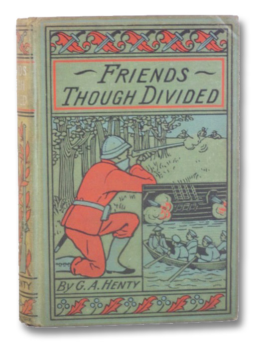 Friends Though Divided: A Tale of the Civil War, Henty, G.A. [George Alfred]