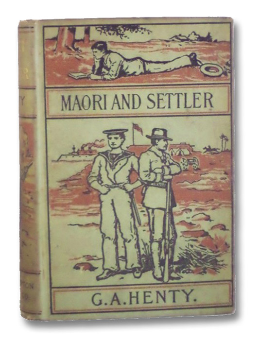 Maori and Settler. A Story of the New Zealand War., Henty, G.A. [George Alfred]