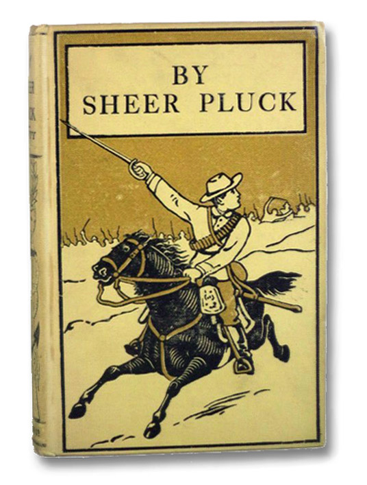 By Sheer Pluck: A Tale of the Ashanti War, Henty, G.A. [George Alfred]