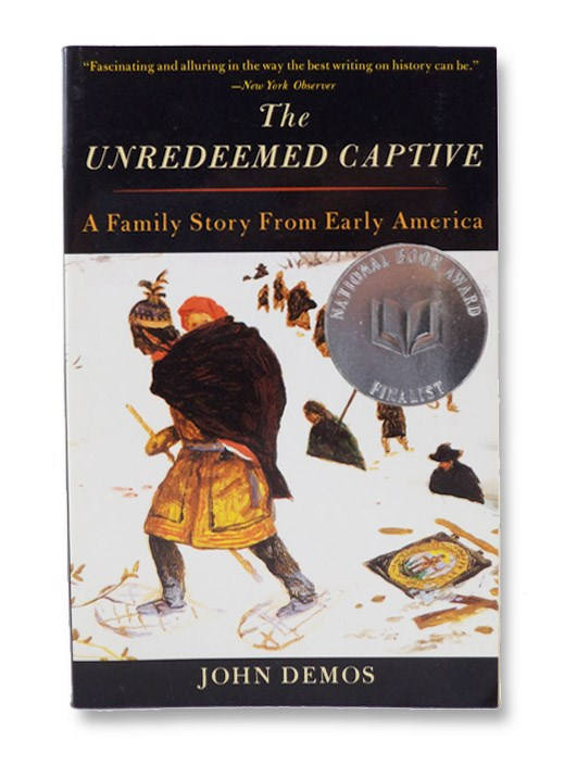 The Unredeemed Captive: A Family Story from Early America, Demos, John