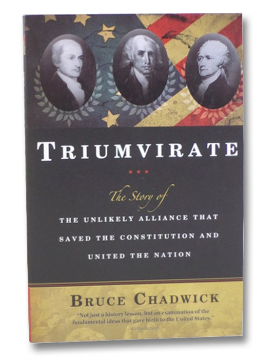Triumvirate: The Story of the Unlikely Alliance That Saved the Constitution and United the Nations, Chadwick, Bruce