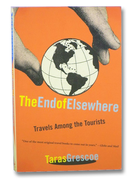 The End of Elsewhere: Travels Among the Tourists, Grescoe, Taras